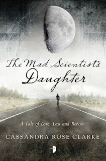 Interview with Cassandra Rose Clarke, author of The Mad Scientist's Daughter - January 28, 2013