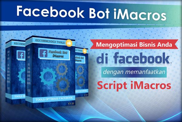 Facebook Bot iMacros - Tools untuk Mengoptimalkan Bisnis di Fb dengan Tertarget