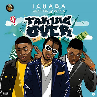 DOWNLOAD MUSIC: ICHABA FT VECTOR,KONA – TAKING OVER