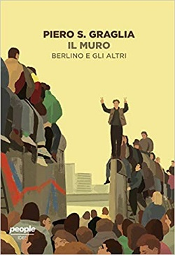 Il muro Berlino 1989-2019 di Piero S. Graglia