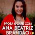 Prosa & Café com Ana Beatriz Brandão.