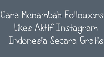 FOLLOWERS / LIKES AKTIF INSTAGRAM INDONESIA
