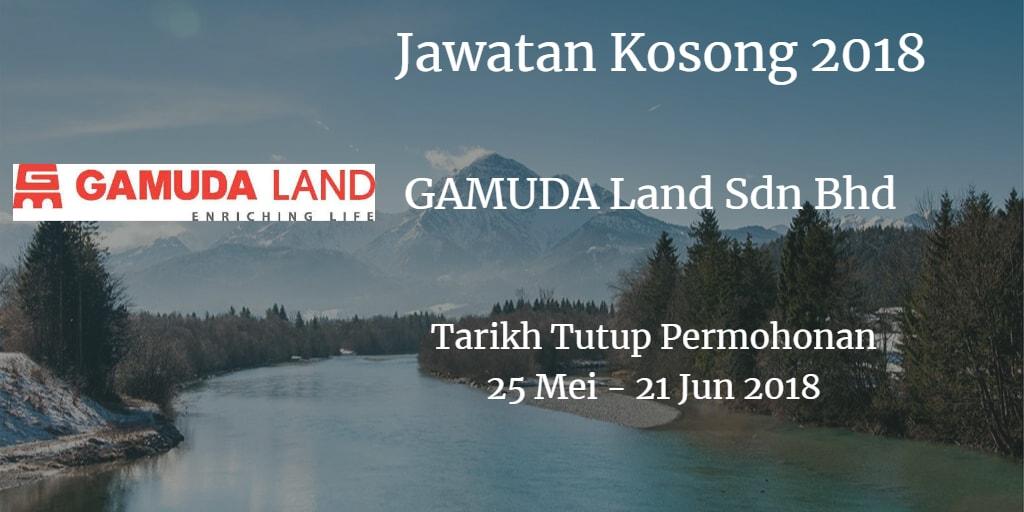 Jawatan Kosong GAMUDA Land Sdn Bhd 25 Mei - 21 Jun 2018