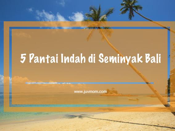5 Pantai Indah di Seminyak Bali
