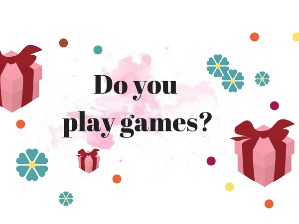 Do you play games?
