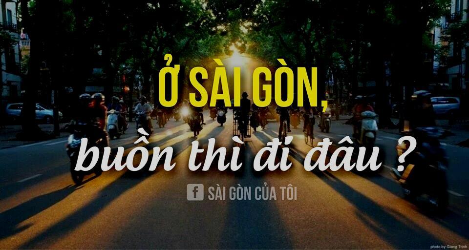 Sống ở Sài Gòn, khi buồn thì đi đâu chơi, làm gì vậy nhỉ