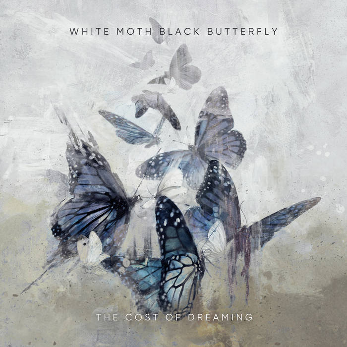 White Moth Black Butterfly-The Cost Of Dreaming