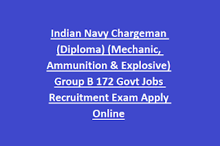 Indian Navy Chargeman (Diploma) (Mechanic, Ammunition & Explosive) Group B 172 Govt Jobs Recruitment Exam Apply Online