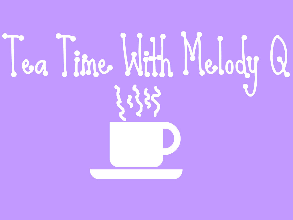 Tea Time with Melody Q