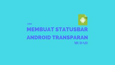 Tutorial Membuat Statusbar Android menjadi Transparan 1