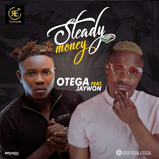 MUSIC : Otega ft. Jaywon - STEADY MONEY