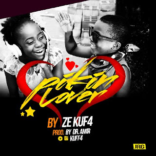 Music: Ze Kuf4 – Pikin Lover (Prod. Dr Amir)