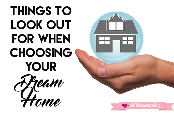 Things to Look out For When Choosing Your Dream Home