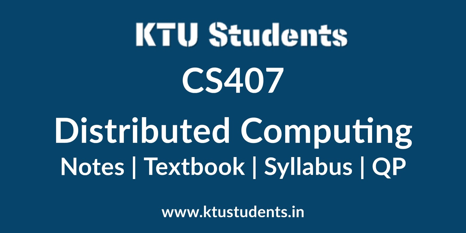 CS407 Distributed Computing - Notes | Textbook | Syllabus