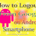 How To Logout From Google on Android Smartphone