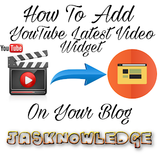 How To Add YouTube Latest Video On Your Blog