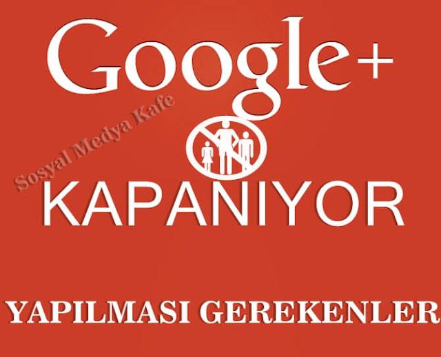 Google Plus Kapanıyor - Yapılması Gerekenler