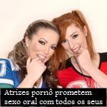 Atrizes pornô prometem sexo oral com todos os seus…