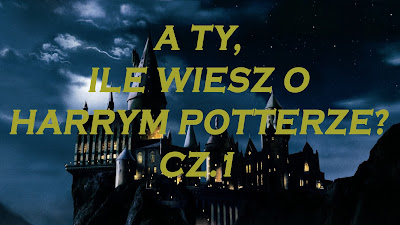#3 Weekend z Harrym Potterem - Quiz