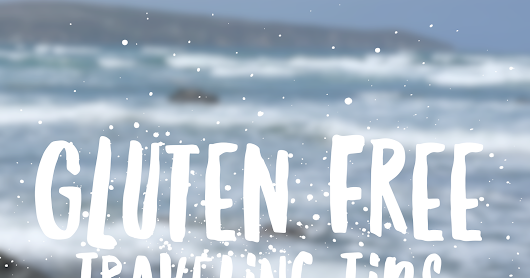 Gluten Free Traveling Tips