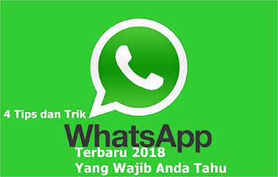 Empat Tips Dan Trik Whatsapp Terbaru 2018 Yang Wajib Anda Tahu