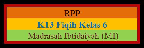 RPP Fikih K-2013 Kelas 6 Madrasah Ibtidaiyah