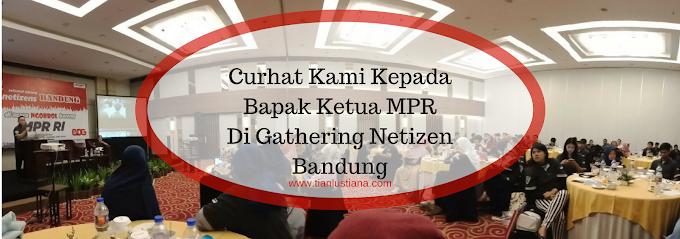 Curhat Kami Kepada Bapak Ketua MPR Di Gathering Netizen Bandung