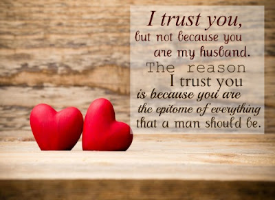 Love Quotes about husband:  i trust you, but not because you are my husband.