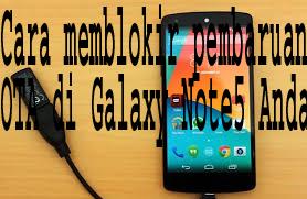 Cara memblokir pembaruan OTA di Galaxy Note5 Anda