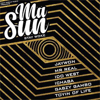 DOWNLOAD MUSIC:- Masun (Stay Woke) – Jaywon ft. Idowest, Mr. Real, Ichaba, Toyin of Life & Gabzy
