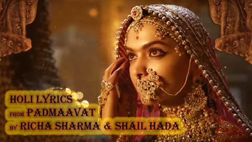 Holi Lyrics - Padmaavat | Richa Sharma | Shail Hada