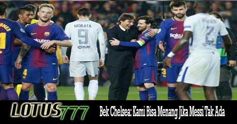 Bek Chelsea: Kami Bisa Menang Jika Messi Tak Ada