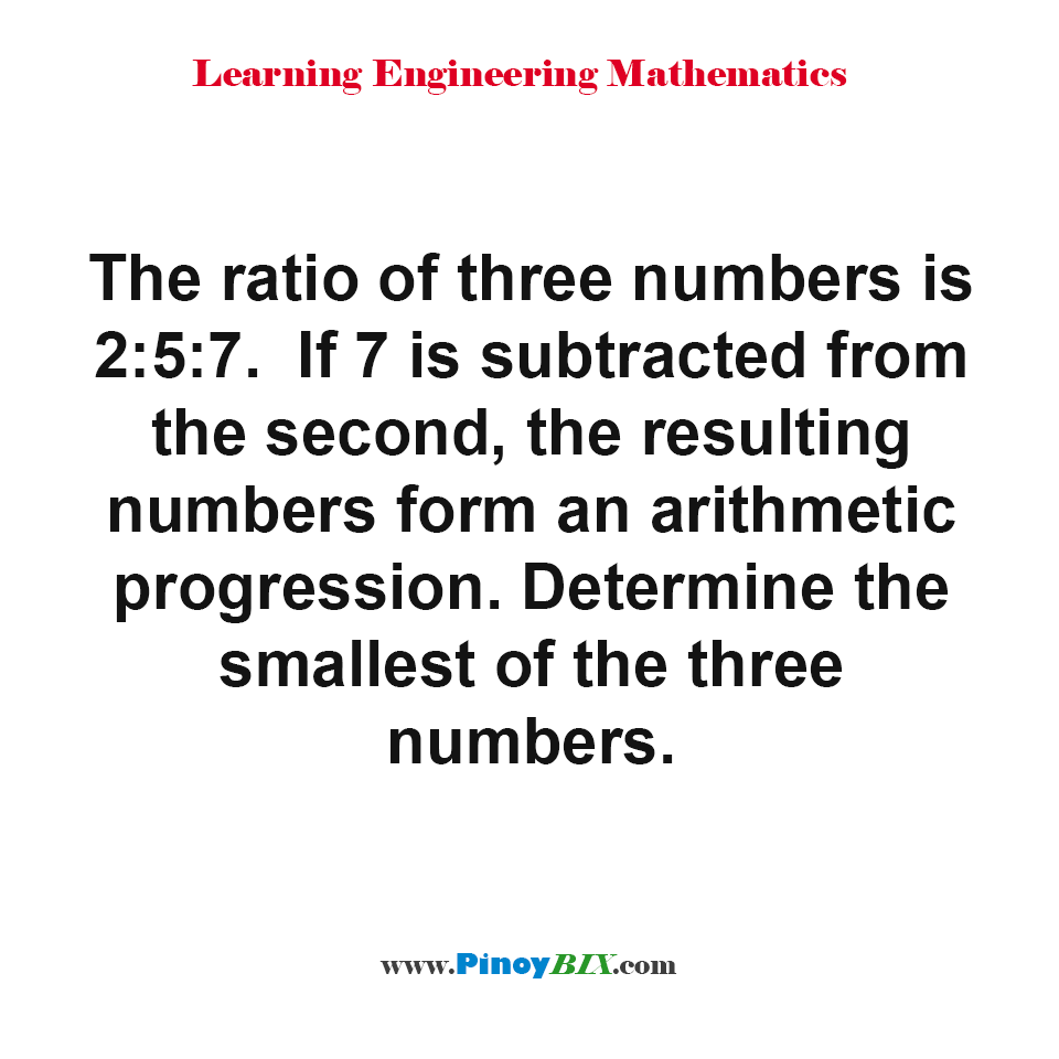 Determine the smallest of the three numbers whose ratio is 2:5:7