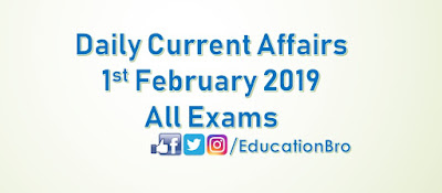 Daily Current Affairs 1st February 2019 For All Government Examinations