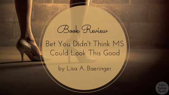 Book Review of Bet You Didn't Think MS Could Look This Good: The Ramblings of a Medicated Mind by Lisa A. Baeringer