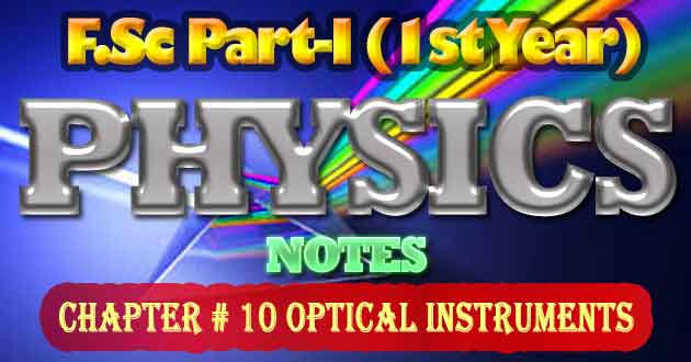 FSc Part-1 1st Year Physics Notes Chapter 10 Optical Instruments