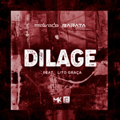 Dj Malvado & Barata - Dilage (feat. Lito Graça) 2018