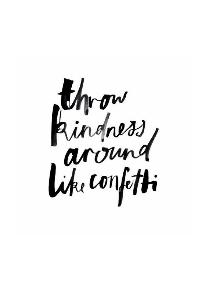 Quote of the Day :: Throw kindness around-like-confetti