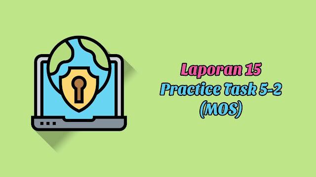 Laporan 15 Practice Task 5-2 (MOS)