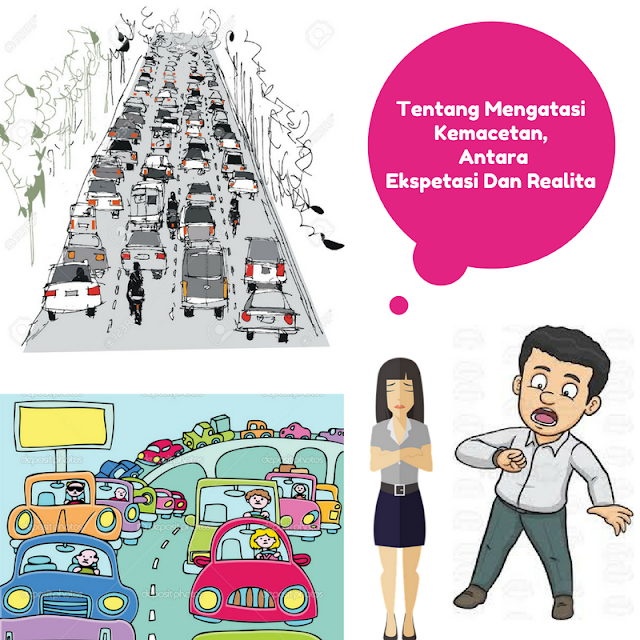 Tentang Mengatasi Kemacetan, Antara Ekspetasi Dan Realita