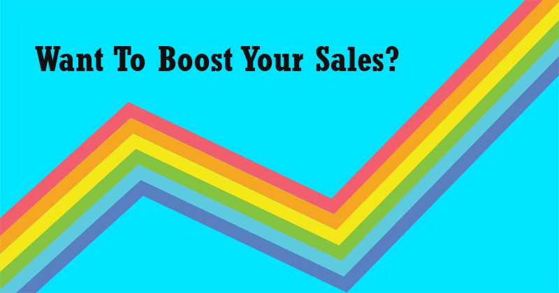 Want To Boost Your Sales