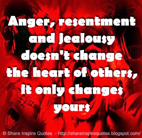 Quotes About Anger And Rage: Anger, Resentment And Jealousy Doesn't Change The Heart Of