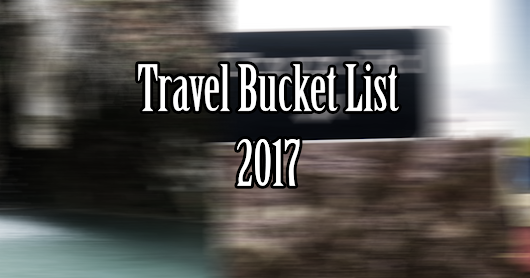 Our 2017 travel 'bucket list!'
