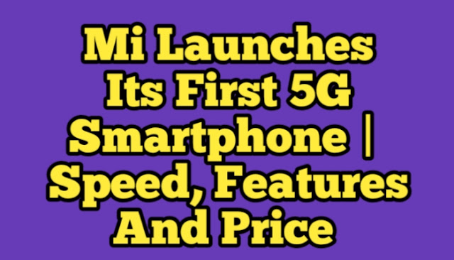 Mi Launches Its First 5G Smartphone |  Speed, Features And Price