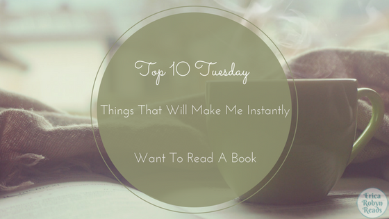 [Top 10 Tuesday] Things That Will Make Me Instantly Want To Read A Book
