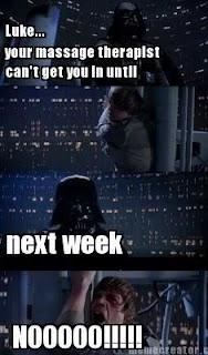 Star Wars Darth Vader telling Luke Skywalker's massage therapist can't see him until next week... Nooooooooo!