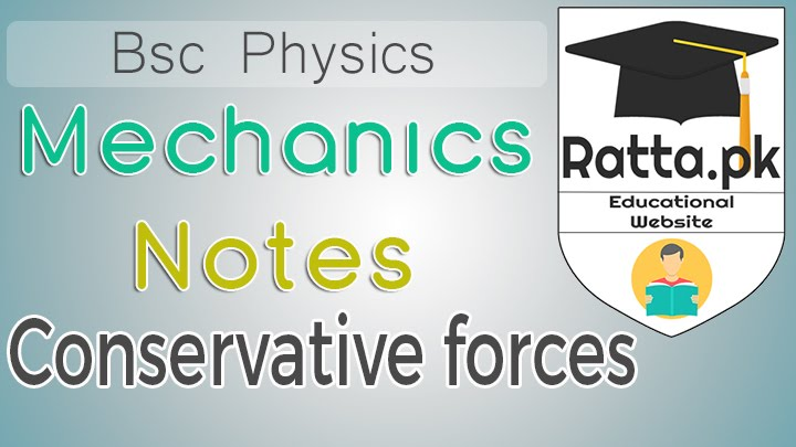 Bsc Mechanics Notes of Conservative forces Physics - Chapter 3