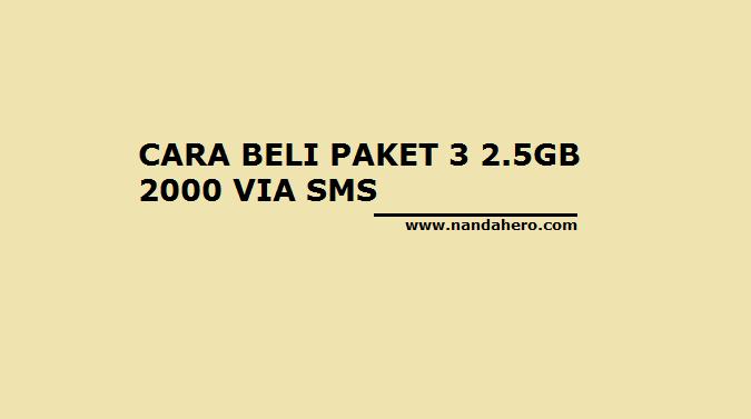 Cara Beli Paket Internet 3 Tri 2.5GB Rp2.000 via SMS mei juni juli agustus september oktober november desember 2018 2019