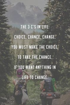 The 3 Cs in life: Choice. Chance. Change.