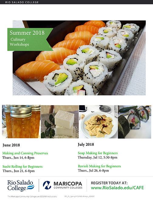Flyer for Summer 2018 Culinary Workshops.  Images of preserves, soap, raviolli and sushi.  Text: Making and Canning Preserves, Jun. 14, 6-8 p.m., Sushi Rolling for Beginners, Jun 21, 6-8 p.m., Soap Making for Beginners, July 12, 5:30-8 p.m., Ravioli Making for Beginners, July 26 6-8 p.m.  Rio Salado and Maricopa Community Colleges logos